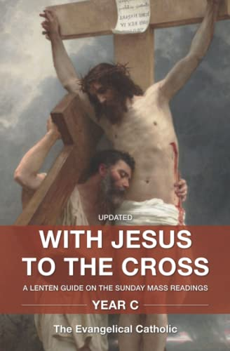With Jesus to the Cross: A Lenten Guide on the Sunday Mass Readings: Year C: Evangelical Catholic