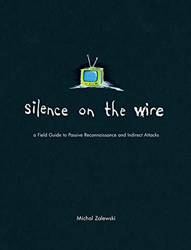 9781593270469: Silence on the Wire: A Field Guide to Passive Reconnaissance and Indirect Attacks