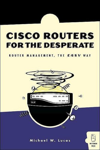 9781593270490: Cisco Routers for the Desperate: Router Management, the Easy Way