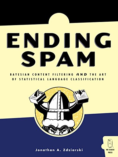 Ending Spam: Bayesian Content Filtering and the: Jonathan Zdziarski