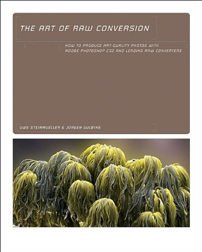 Art of RAW Conversion: How to Produce Art-Quality Photos with Adobe Photoshop CS2 and Leading RAW ...