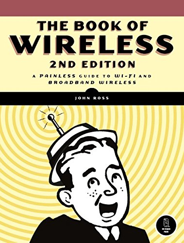 Book Of Wireless 9781593271695 Broadband wireless networks bring us closer to the Internet's ultimate destiny of interconnecting everyone, everywhere. But wireless net