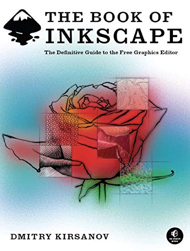 The Book of Inkscape: The Definitive Guide to the Free Graphics Editor: Kirsanov, Dmitry