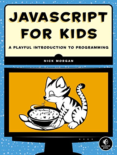 JavaScript for Kids: A Playful Introduction to Programming: Morgan, Nick
