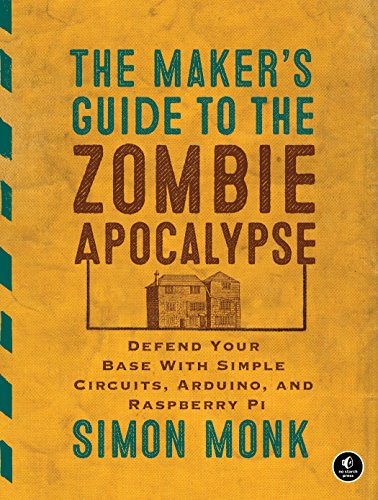 9781593276676: The Maker's Guide to the Zombie Apocalypse: Defend Your Base with Simple Circuits, Arduino, and Raspberry Pi