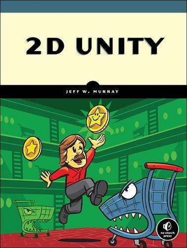9781593277017: 2D Unity: Your First Game from Start to Finish