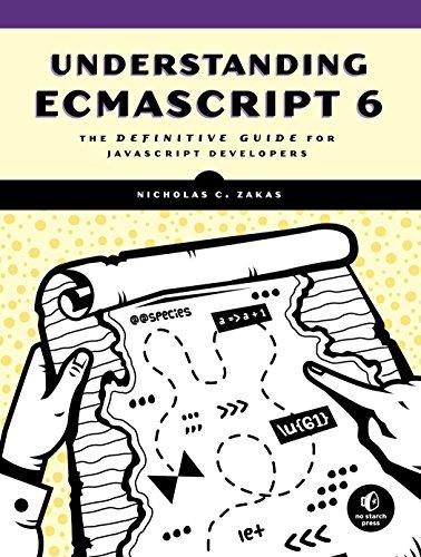 Understanding ECMAScript 6: The Definitive Guide for JavaScript Developers: Zakas, Nicholas C.