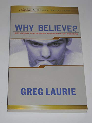 Why Believe? Exploring the Honest Questions of Seekers (1593280017) by Greg Laurie