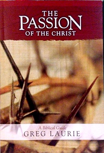 The Passion of the Christ: A Biblical Guide