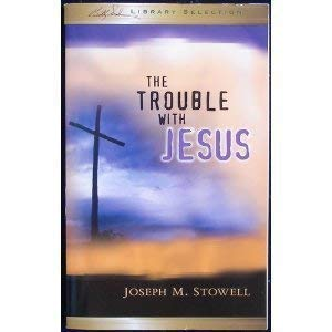The Trouble with Jesus (1593280181) by Joseph M. Stowell