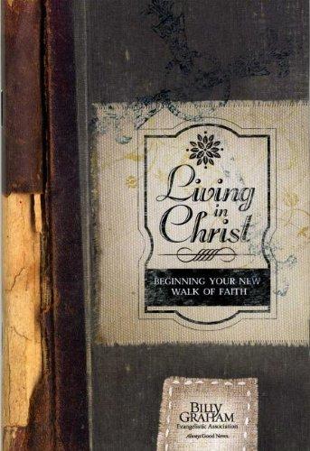 Living in Christ: Beginning Your New Walk of Faith: Billy Graham
