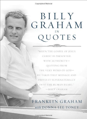9781593283728: Billy Graham in Quotes by Franklin, Graham ( AUTHOR ) Apr-19-2011 Paperback
