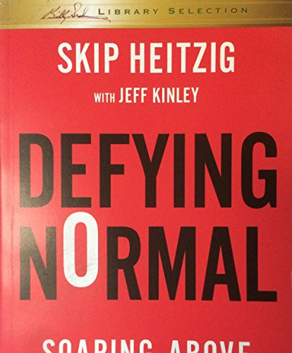 Defying Normal - Soaring Above The Status: Heitzig, Skip; Kinley,