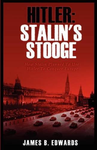 Hitler: Stalin's Stooge: Edwards, James B.