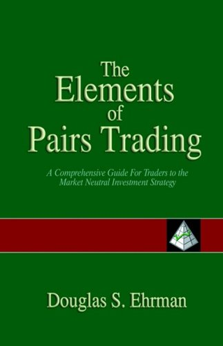 9781593301552: The Elements of Pair Trading: A Comprehensive Guide for Traders to the Market Neutral Investment Strategy