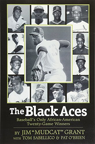 """The Black Aces: Baseball's Only African-American Twenty-Game: Grant, Jim """"Mudcat"""";"""