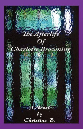 THE AFTERLIFE OF CHARLOTTE BROWNING: B., CHRISTINE