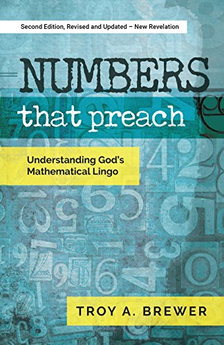 Numbers That Preach: Understanding Gods Mathematical Lingo: Troy A. Brewer