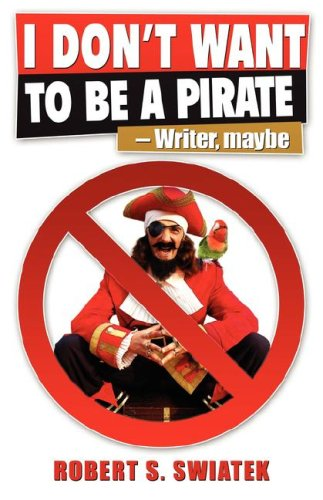 I Don't Want To be a Pirate: Swiatek, Robert S.