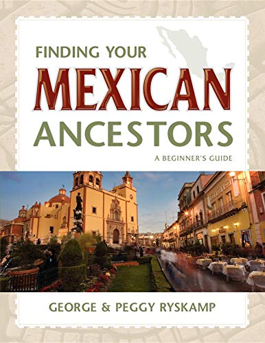 9781593313074: Finding Your Mexican Ancestors: A Beginner's Guide (Finding Your Ancestors)