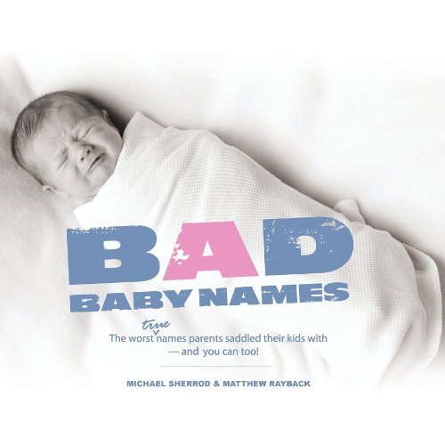 9781593313142: Bad Baby Names: The Worst True Names Parents Saddled Their Kids With, and You Can Too!