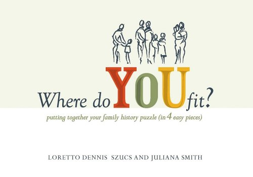 Where Do You Fit: Putting Together Your Family History Puzzle (in 4 Easy Pieces) (1593313152) by Szucs, Loretto Dennis; Smith, Juliana Szucs
