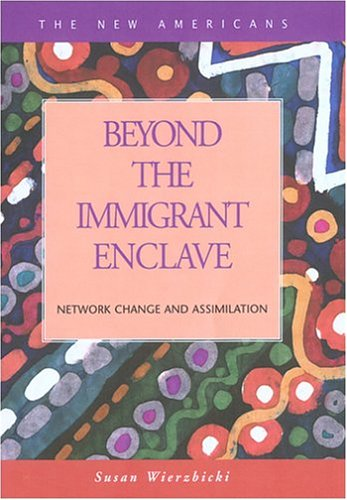 9781593320041: Beyond the Immigrant Enclave: Network Change and Assimilation (New Americans)