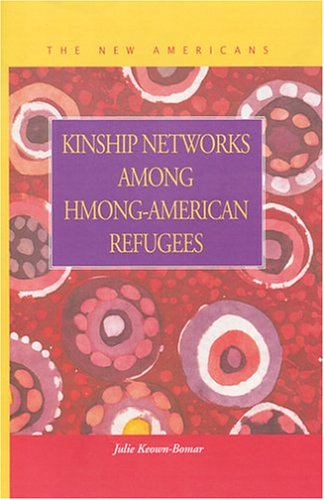 Kinship Networks Among Hmong-American Refugees (New Americans: Recent Immigration and American ...