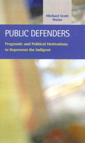 Public Defenders: Pragmatic and Political Motivations to: Michael Scott Weiss
