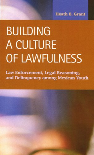 9781593321383: Building a Culture of Lawfulness: Law Enforcement, Legal Reasoning, And Deliquency Among Mexican Youth (Criminal Justice: Recent Scholarship)