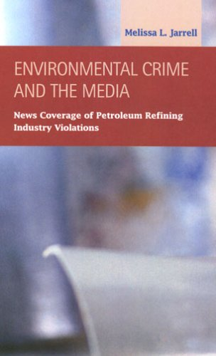 9781593322052: Environmental Crime and the Media: News Coverage of Petroleum Refining Industry Violations (Criminal Justice)