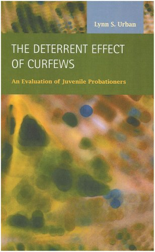 The Deterrent Effect of Curfews: An Evaluation of Juvenile Probationers: Urban, Lynn S.