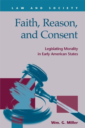 Faith, Reason, and Consent: Legislating Morality in Early Amerian States (Law and Society Series)