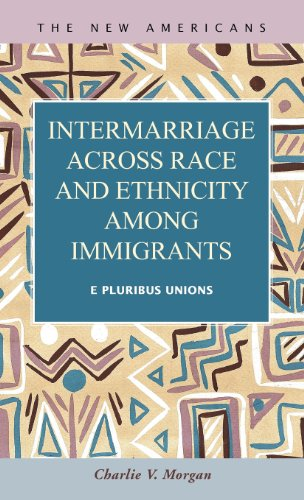 Intermarriage Across Race and Ethnicity Amoung Immigrants: E Pluribus Unions: Charlie V. Morgan