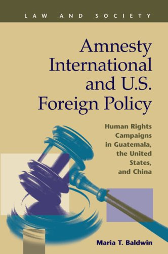 Amnesty International and U.S. Foreign Policy: Human Rights Campaigns in Guatemala, the United ...
