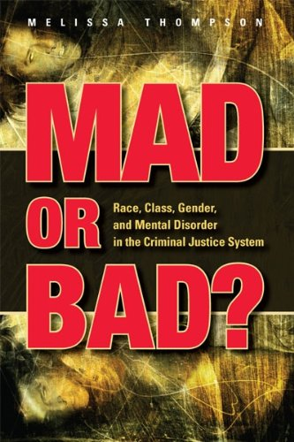 9781593323325: Mad or Bad? Race, Class, Gender, and Mental Disorder in the Criminal Justice System (Criminal Jusctice: Recent Scholarship)