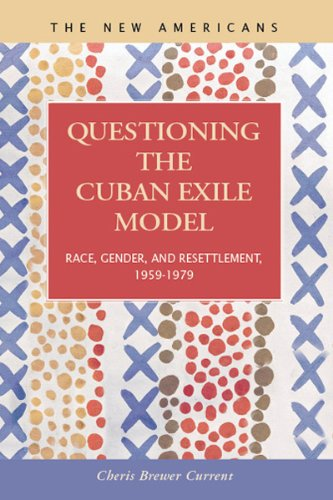 9781593323882: Questioning the Cuban Exile Model: Race, Gender, and Resettlement, 1959-1979 (The New Americans: Recent Immigration and American Society)