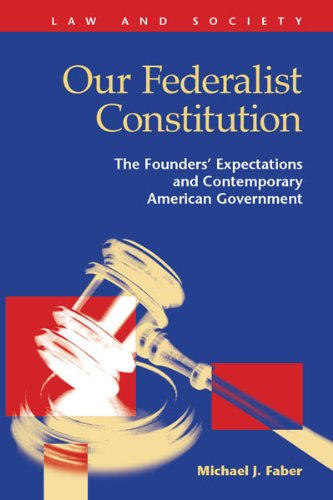 9781593324384: Our Federalist Constitution: The Founders' Expectations and Contemporary American Government (Law and Society: Recent Scholarship)