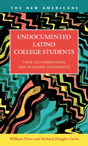 9781593324612: Undocumented Latino College Students: Their Socioemotional and Academic Experiences (The New Americans: Recent Immigration and American Society)