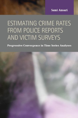 9781593325886: Estimating Crime Rates from Police Reports and Victim Surveys: Progressive Convergence in Time Series Analyses (Criminal Justice: Recent Scholarship)