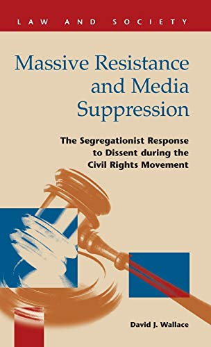 Massive Resistance and Media Suppression The Segregationist Response to Dissent During the Civil ...