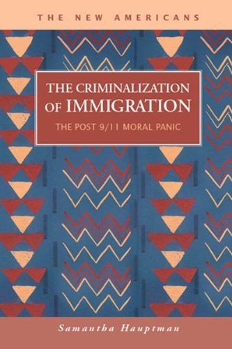 9781593326166: The Criminalization of Immigration: The Post 9/11 Moral Panic (New Americans: Recent Immigration and American Society) (The New Americans: Recent Immigration and American Society)