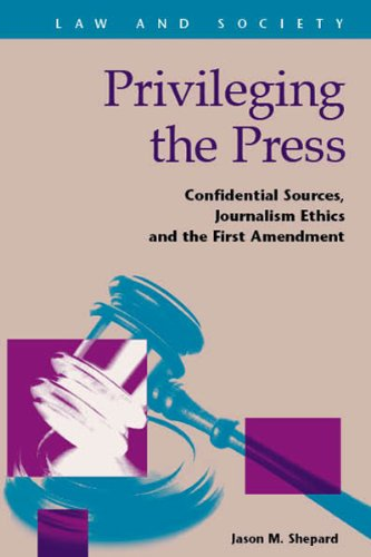 9781593326357: Privileging the Press: Confidential Sources, Journalism Ethics and the First Amendment (Law and Society)