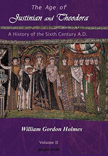 The Age of Justinian and Theodora: A History of Sixth Century Byzantium (Volume 2): William Gordon ...