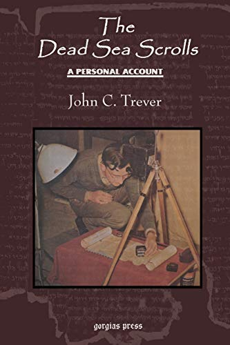 The Dead Sea Scrolls: A Personal Account, Revised Edition: John C. Trever