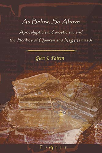 9781593330828: As Below, So Above: Apocalypticism, Gnosticism and the Scribes of Qumran and Nag Hammadi