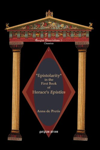 Epistolarity in the First Book of Horace's Epistles (Gorgias Dissertations): Anna De Pretis