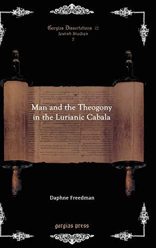 Man and the Theogony in the Lurianic Cabala (Gorgias Dissertations): Freedman, Daphne