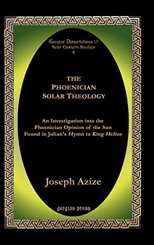 The Phoenician Solar Theology: An Investigation Into the Phoenician Opinion of the Sun Found in ...