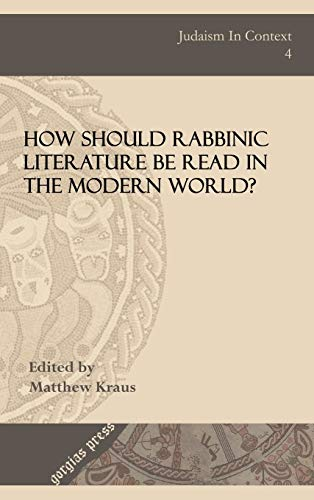 How Should Rabbinic Literature Be Read in the Modern World? (Judaism in Context): Kraus, Matthew